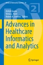 Advances in Healthcare Informatics and Analytics ebook by Ashish Gupta,Vimla L. Patel,Robert A. Greenes