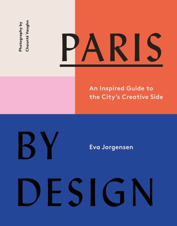 Paris by Design - An Inspired Guide to the City's Creative Side ebook by Eva Jorgensen