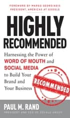 Highly Recommended: Harnessing the Power of Word of Mouth and Social Media to Build Your Brand and Your Business ebook by Paul M. Rand