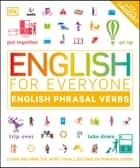English for Everyone English Phrasal Verbs - Learn and Practise More Than 1,000 English Phrasal Verbs ebook by