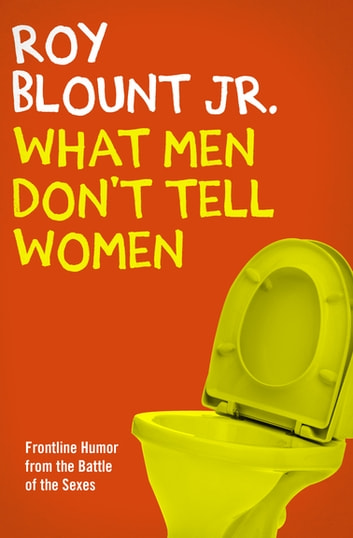 What Men Don't Tell Women ebook by Roy Blount Jr.