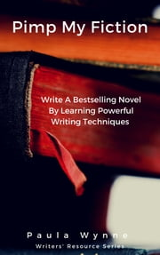 Pimp My Fiction - Write A Bestselling Novel By Learning Powerful Writing Techniques ebook by Paula Wynne