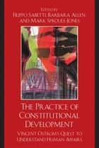 The Practice of Constitutional Development ebook by Filippo Sabetti,Barbara Allen,Mark Sproule-Jones,Donald Lutz,Ronald J. Oakerson,Vincent Ostrom,Roger B. Parks,Filippo Sabetti,Audun Sandberg,Edella Schlager,James S. Wunsch,William Blomquist, Professor, Indiana University-Purdue University Indianapolis