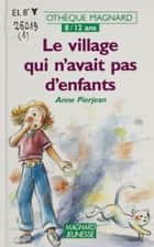 Le village qui n'avait pas d'enfants ebook by Anne Pierjean, Nathalie Cornaz, Monique Michel-Dansac