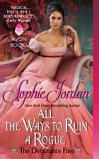 All the Ways to Ruin a Rogue ebook by Sophie Jordan