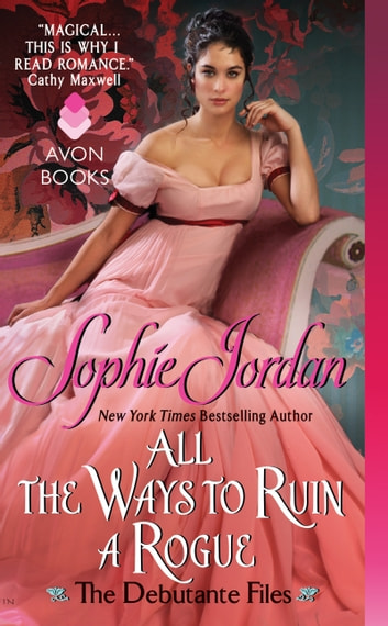 All the Ways to Ruin a Rogue - The Debutante Files ebook by Sophie Jordan