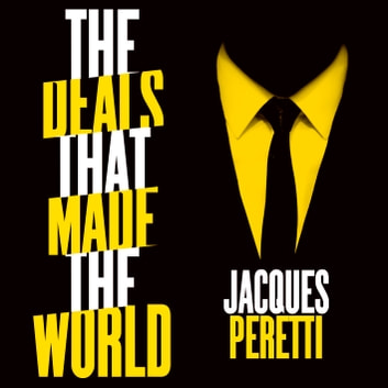 The Deals that Made the World audiobook by Jacques Peretti