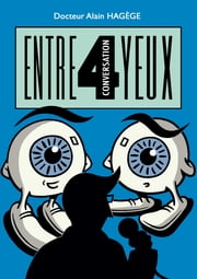 Conversation entre 4 yeux - L'ophtalmologie en bande dessinée ebook by Dr Alain HAGEGE,STOON