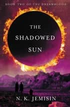 The Shadowed Sun ebook by N. K. Jemisin