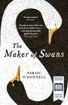 The Maker of Swans ebook by Paraic O'Donnell