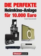 Die perfekte Heimkino-Anlage für 10.000 Euro - 1hourbook ebook by Robert Glueckshoefer