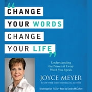 Change Your Words, Change Your Life - Understanding the Power of Every Word You Speak livre audio by Joyce Meyer