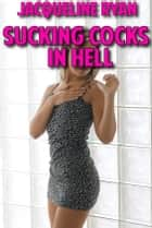 Sucking Cocks in Hell (Devil Erotica Demon Paranormal) ebook by Jacqueline Ryan