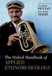 The Oxford Handbook of Applied Ethnomusicology ebook by Svanibor Pettan,Jeff Todd Titon