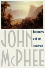 Encounters with the Archdruid ebook by John McPhee
