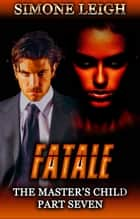 Fatale - The Master's Child, #7 ebook by Simone Leigh