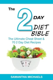 2 Day Diet Bible: The Ultimate Cheat Sheet & 70 2 Day Diet Recipes ebook by Samantha Michaels