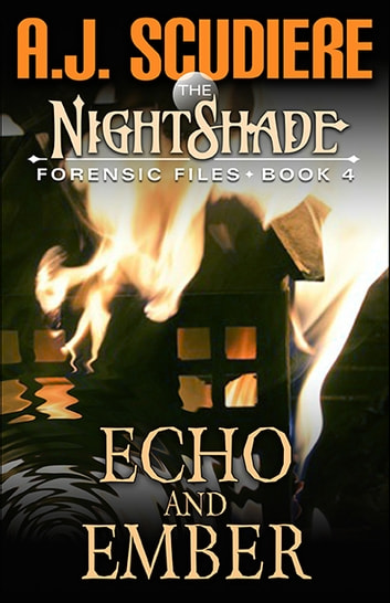 The NightShade Forensic Files: Echo and Ember (Book 4) ebook by A.J. Scudiere