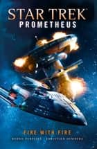 Star Trek Prometheus - Fire with Fire eBook by Christian Humberg, Bernd Perplies