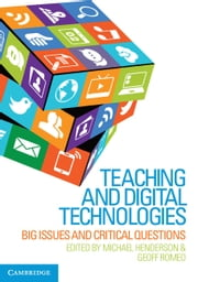 Teaching and Digital Technologies - Big Issues and Critical Questions ebook by Michael Henderson,Geoff Romeo