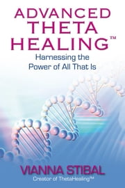Advanced ThetaHealing ebook by Vianna Stibal