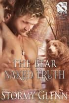 The Bear Naked Truth ebook by Stormy Glenn