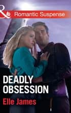 Deadly Obsession (Mills & Boon Romantic Suspense) eBook by Elle James