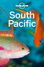 Lonely Planet South Pacific ebook by Lonely Planet, Charles Rawlings-Way, Brett Atkinson,...