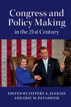 Congress and Policy Making in the 21st Century ebook by Jeffery A. Jenkins,Eric M. Patashnik