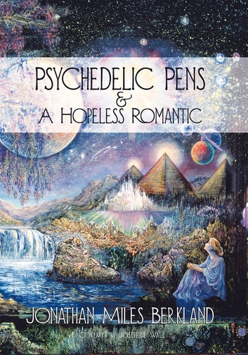 Psychedelic Pens & A Hopeless Romantic ebook by Jonathan Miles Berkland