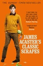 James Acaster's Classic Scrapes - The Hilarious Sunday Times Bestseller ebook by James Acaster, Josh Widdicombe