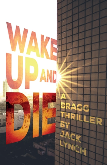 Wake Up and Die - A Bragg Thriller ebook by Jack Lynch