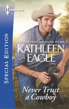 Never Trust a Cowboy ebook by Kathleen Eagle