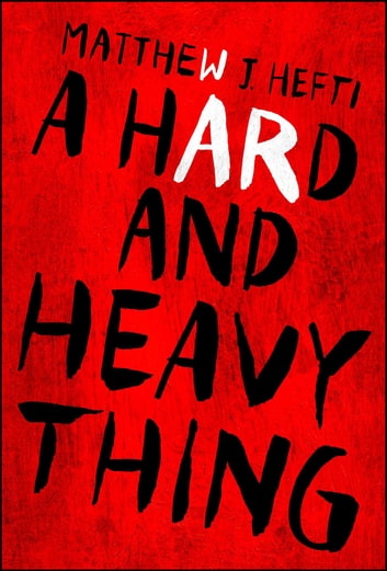 A Hard And Heavy Thing ebook by Matthew J Hefti