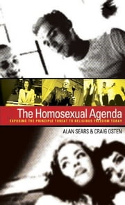 The Homosexual Agenda: Exposing the Principal Threat to Religious Freedom Today ebook by Craig Osten,Alan Sears