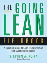 The Going Lean Fieldbook - A Practical Guide to Lean Transformation and Sustainable Success ebook by Stephen A. RUFFA