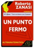 Un punto fermo ebook by Roberto Zanasi