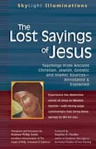 The Lost Sayings of Jesus: Teachings from Ancient Christian, Jewish, Gnostic and Islamic Sources ebook by Andrew Phillip Smith