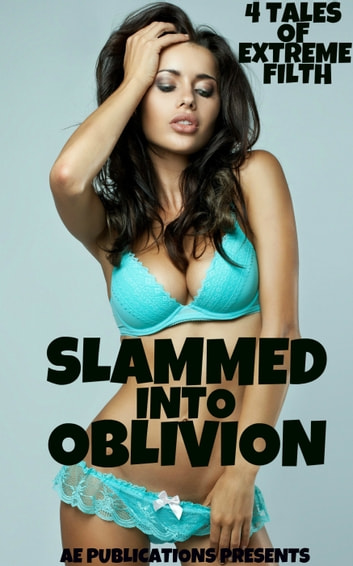 Slammed Into Oblivion: 4 Tales Of Extreme Filth ebook by AE Publications