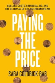 Paying the Price - College Costs, Financial Aid, and the Betrayal of the American Dream ebook by Kobo.Web.Store.Products.Fields.ContributorFieldViewModel