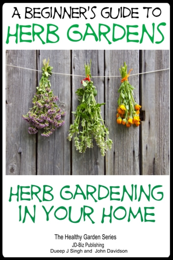 Bon A Beginners Guide To Herb Gardens: Herb Gardening In Your Home Ebook By  Dueep Jyot