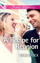 A Recipe for Reunion (Mills & Boon Superromance) ebook by Vicki Essex