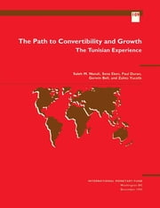 The Path to Convertibility and Growth: The Tunisian Experience ebook by Gerwin Mr. Bell,M. Yücelik,Paul Mr. Duran,Saleh Mr. Nsouli,Sena Ms. Eken