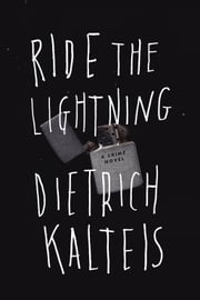 Ride the Lightning - A Crime Novel ebook by Dieter Kalteis