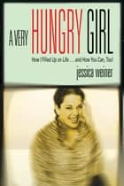 A Very Hungry Girl ebook by Jessica Weiner