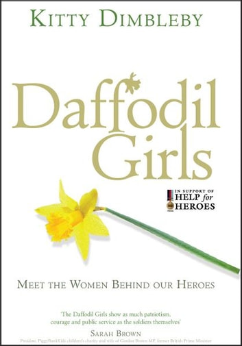 Daffodil Girls - Stories of Love, Loss and Friendship from the Women Behind Our Heroes eBook by Kitty Dimbleby