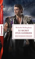 Le secret d'un guerrier ebook by Michelle Willingham