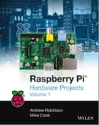 Raspberry Pi Hardware Projects 1 ebook by Andrew Robinson