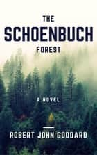 The Schoenbuch Forest ebook by Robert John Goddard