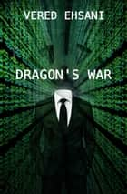 Dragon's War eBook by Vered Ehsani